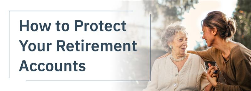 How to Protect Your Retirement Accounts