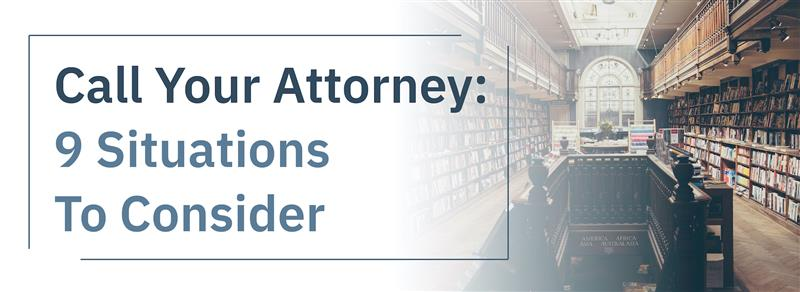 Call Your Attorney: 9 Situations to Consider