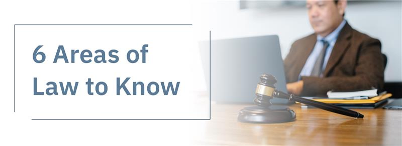 6 Areas of Law to Know